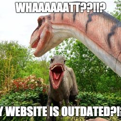 Whaaat?!? My website is outdated?